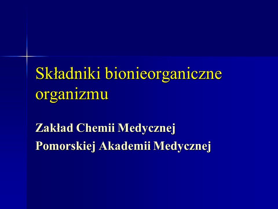 Składniki bionieorganiczne organizmu Zakład Chemii Medycznej Pomorskiej Akademii Medycznej