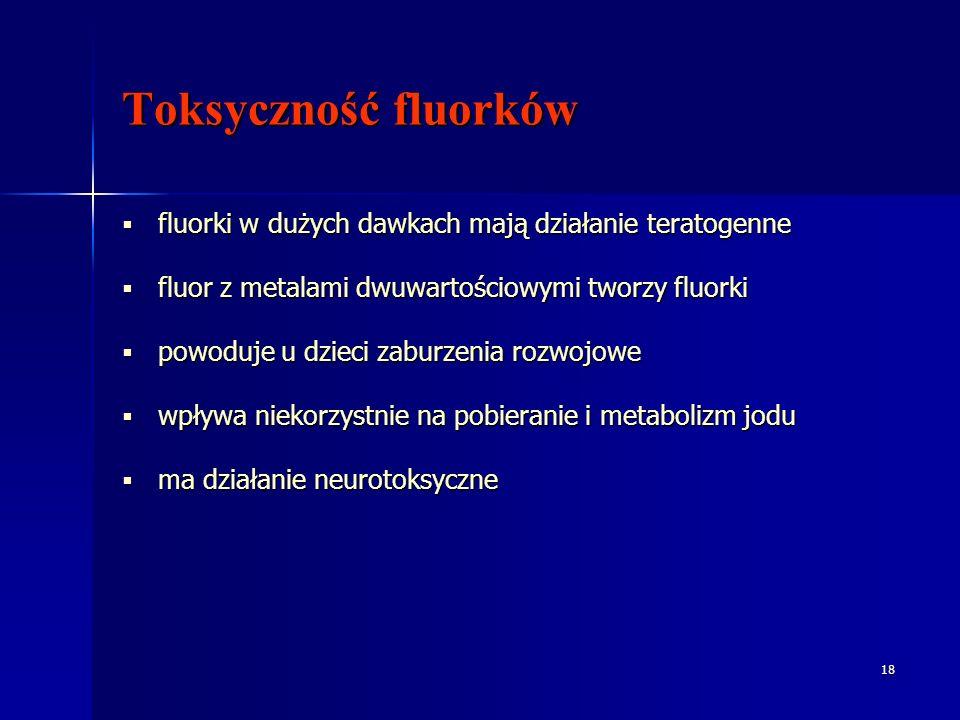 18 Toksyczność fluorków fluorki w dużych dawkach mają działanie teratogenne fluorki w dużych dawkach mają działanie teratogenne fluor z metalami dwuwa