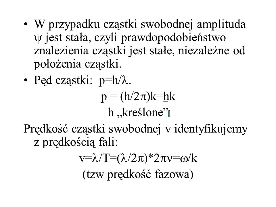 W przypadku cząstki swobodnej amplituda jest stała, czyli prawdopodobieństwo znalezienia cząstki jest stałe, niezależne od położenia cząstki. Pęd cząs