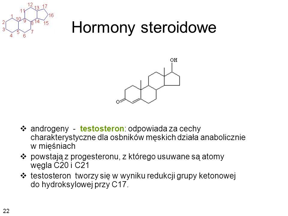 Hormony steroidowe androgeny - testosteron: odpowiada za cechy charakterystyczne dla osbników męskich działa anabolicznie w mięśniach powstają z proge