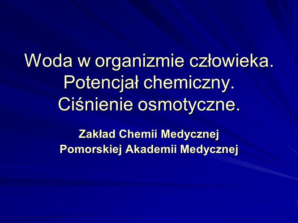 Woda w organizmie człowieka. Potencjał chemiczny. Ciśnienie osmotyczne. Zakład Chemii Medycznej Pomorskiej Akademii Medycznej