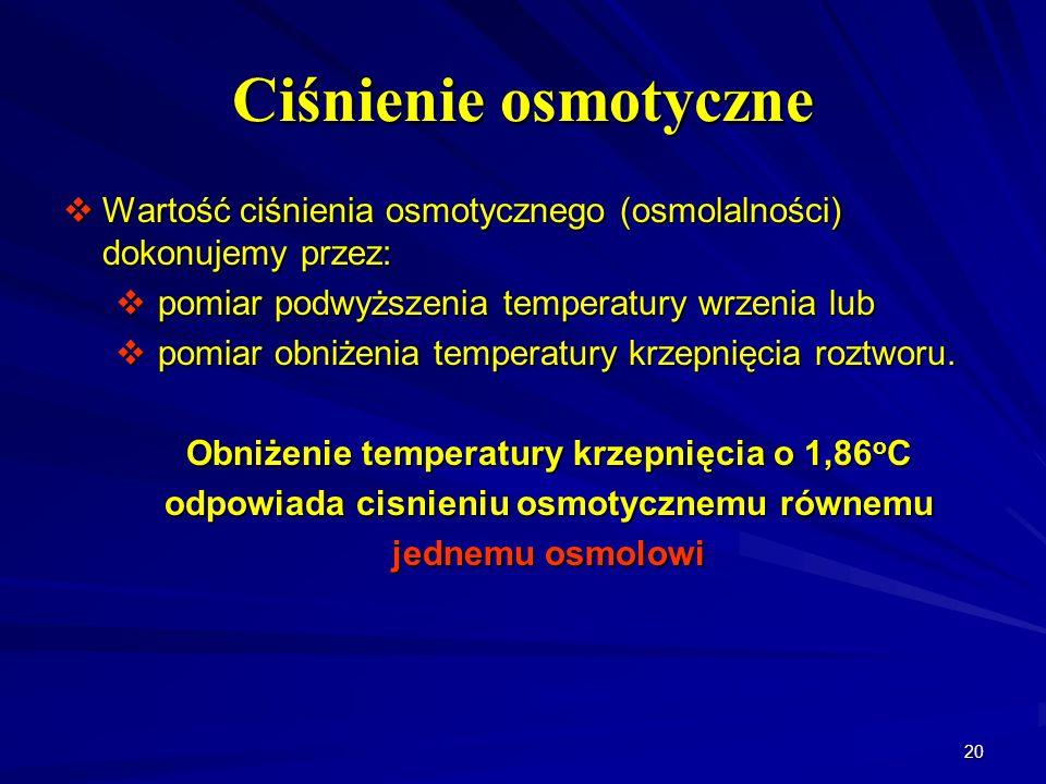 20 Ciśnienie osmotyczne Wartość ciśnienia osmotycznego (osmolalności) dokonujemy przez: Wartość ciśnienia osmotycznego (osmolalności) dokonujemy przez