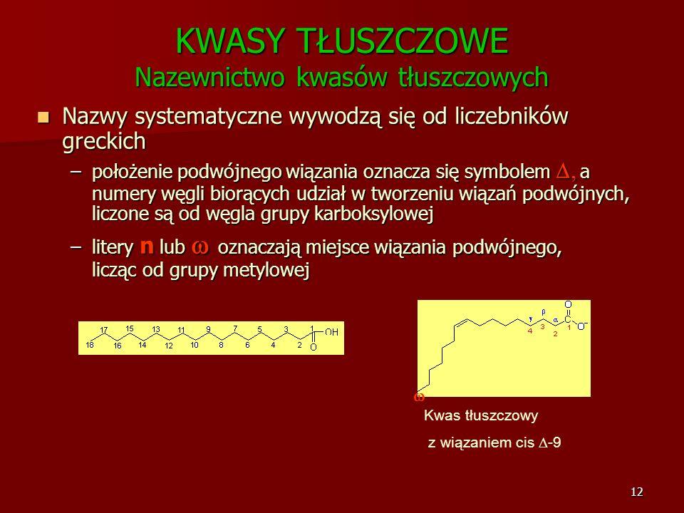 12 KWASY TŁUSZCZOWE Nazewnictwo kwasów tłuszczowych Nazwy systematyczne wywodzą się od liczebników greckich Nazwy systematyczne wywodzą się od liczebn