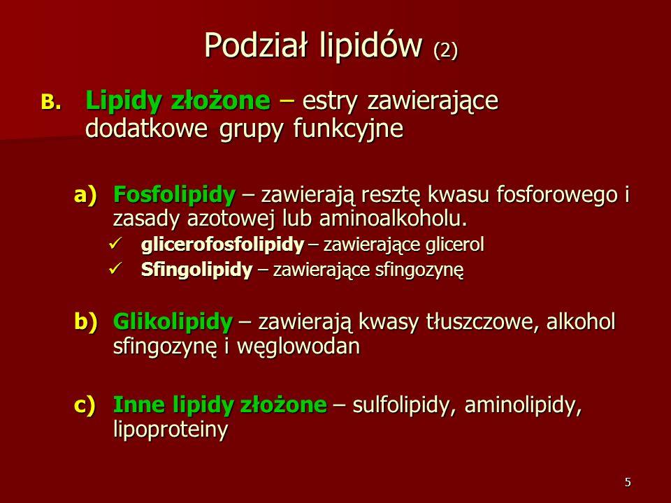 5 Podział lipidów (2) B. Lipidy złożone – estry zawierające dodatkowe grupy funkcyjne a)Fosfolipidy – zawierają resztę kwasu fosforowego i zasady azot