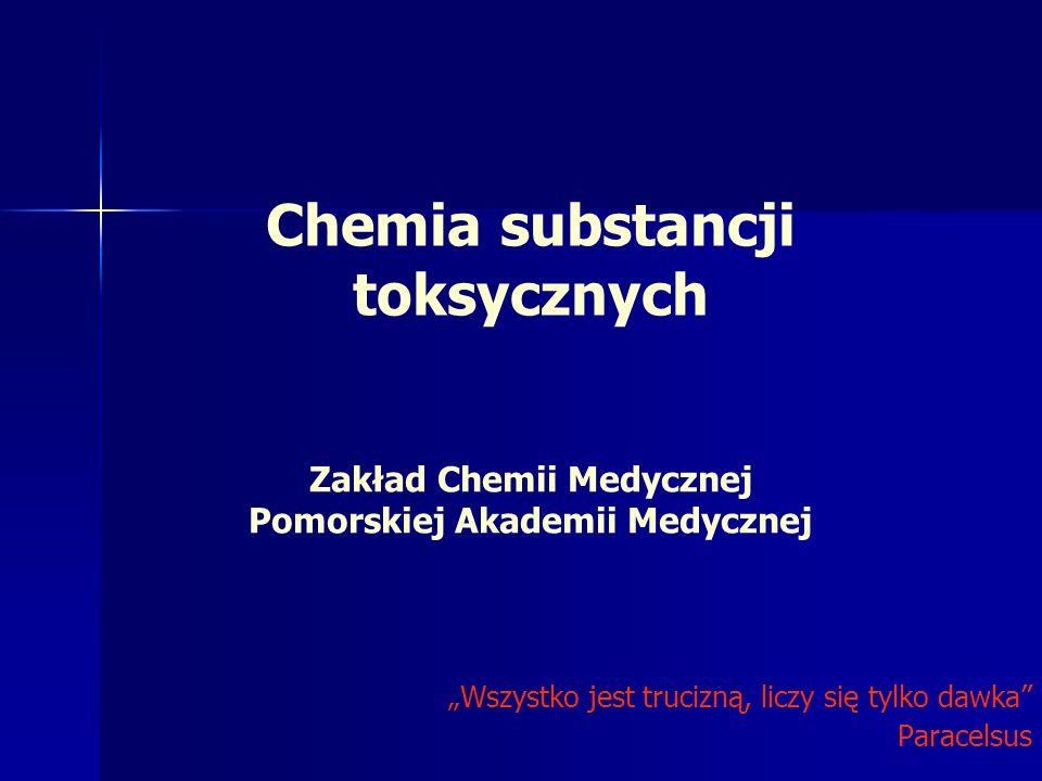 Zakład Chemii Medycznej Pomorskiej Akademii Medycznej Wszystko jest trucizną, liczy się tylko dawka Paracelsus Chemia substancji toksycznych