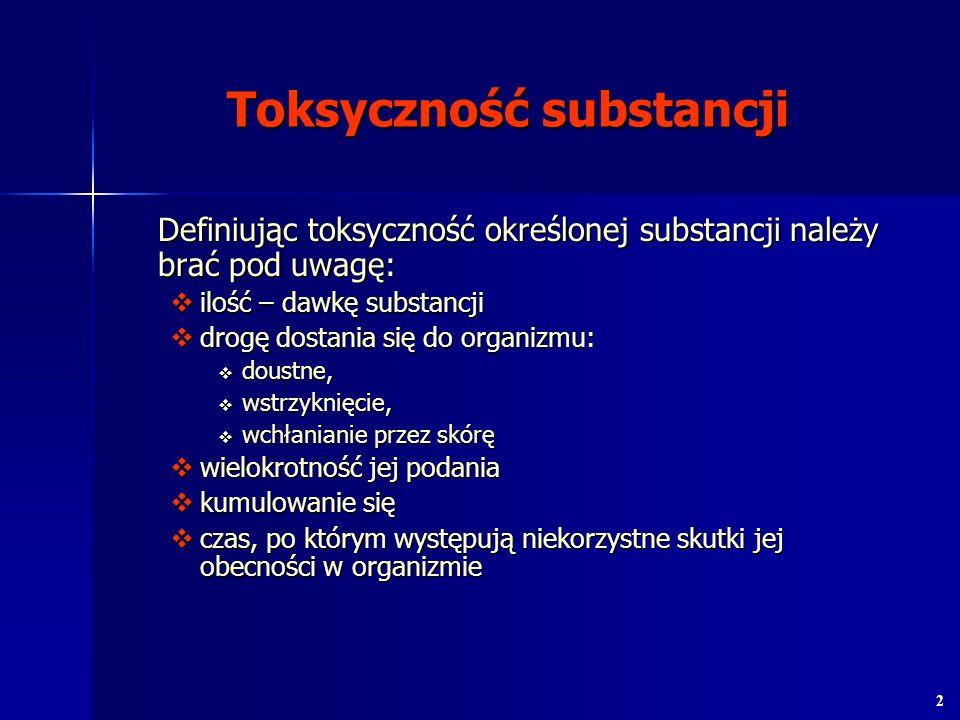 Toksyczność substancji Definiując toksyczność określonej substancji należy brać pod uwagę: ilość – dawkę substancji ilość – dawkę substancji drogę dos