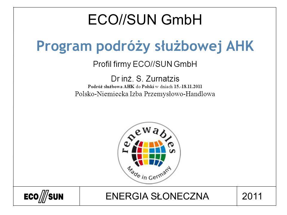 ENERGIA SŁONECZNA ECO//SUN GmbH Program podróży służbowej AHK Profil firmy ECO//SUN GmbH Dr inż.