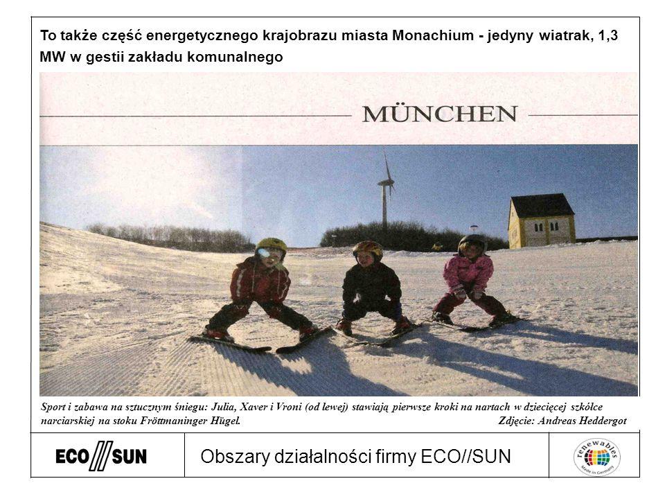 Obszary działalności firmy ECO//SUN To także część energetycznego krajobrazu miasta Monachium - jedyny wiatrak, 1,3 MW w gestii zakładu komunalnego Sport i zabawa na sztucznym śniegu: Julia, Xaver i Vroni (od lewej) stawiają pierwsze kroki na nartach w dziecięcej szkółce narciarskiej na stoku Fröttmaninger Hügel.