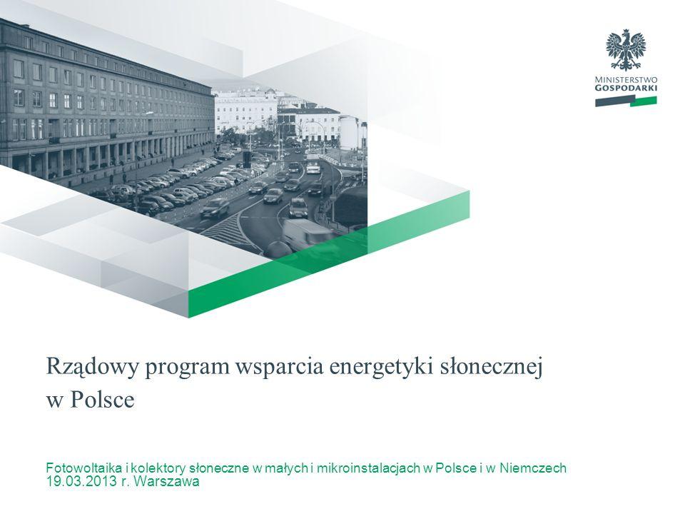Rządowy program wsparcia energetyki słonecznej w Polsce Fotowoltaika i kolektory słoneczne w małych i mikroinstalacjach w Polsce i w Niemczech 19.03.2
