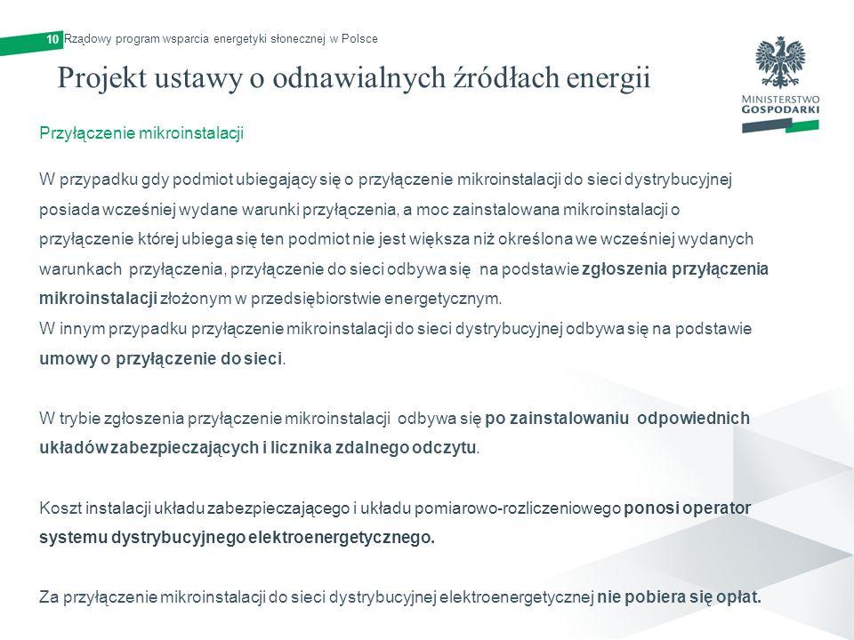 Projekt ustawy o odnawialnych źródłach energii 10 Przyłączenie mikroinstalacji W przypadku gdy podmiot ubiegający się o przyłączenie mikroinstalacji d