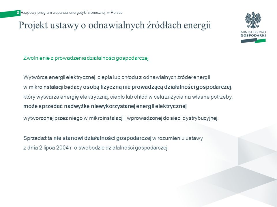 Projekt ustawy o odnawialnych źródłach energii 8 Zwolnienie z prowadzenia działalności gospodarczej Wytwórca energii elektrycznej, ciepła lub chłodu z