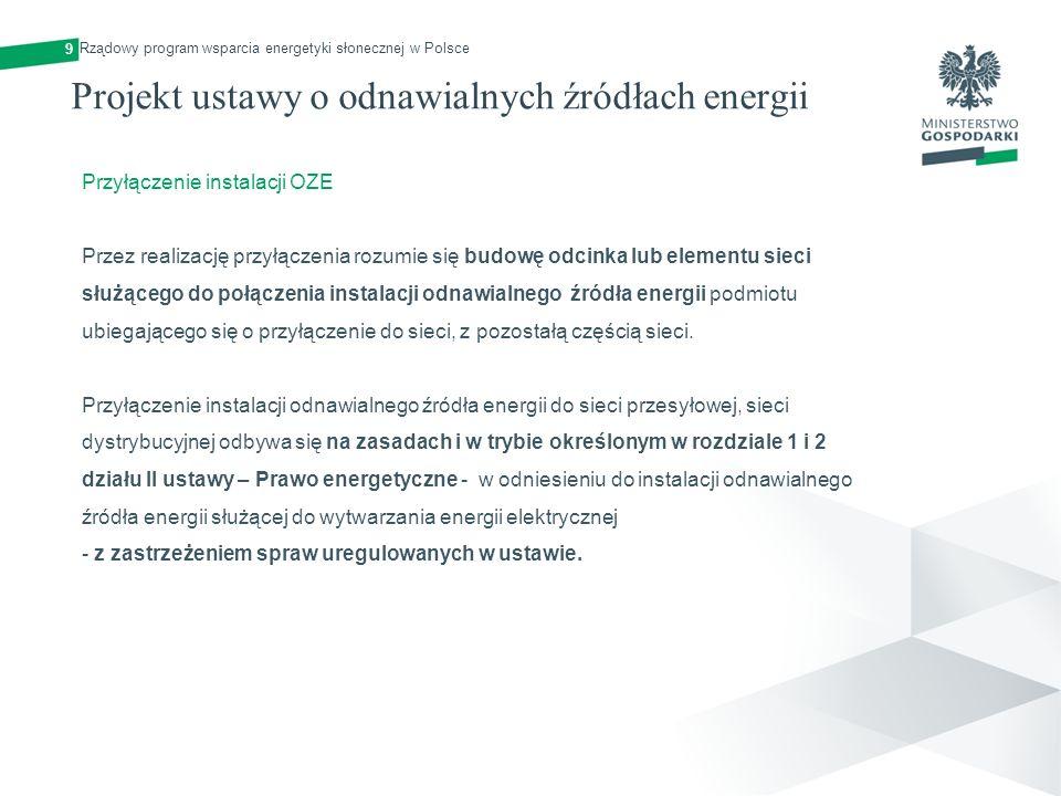 Projekt ustawy o odnawialnych źródłach energii 9 Przyłączenie instalacji OZE Przez realizację przyłączenia rozumie się budowę odcinka lub elementu sie