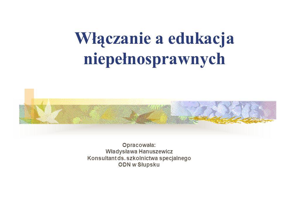 Edukacja włączająca staje się priorytetowym zadaniem współczesnej polskiej szkoły Według standardów światowych i europejskich, sformułowanych w licznych, międzynarodowych dokumentach, dotyczących praw człowieka, każdy - a więc i człowiek niepełnosprawny – ma prawo do pełnego uczestnictwa i równych szans w życiu społecznym.