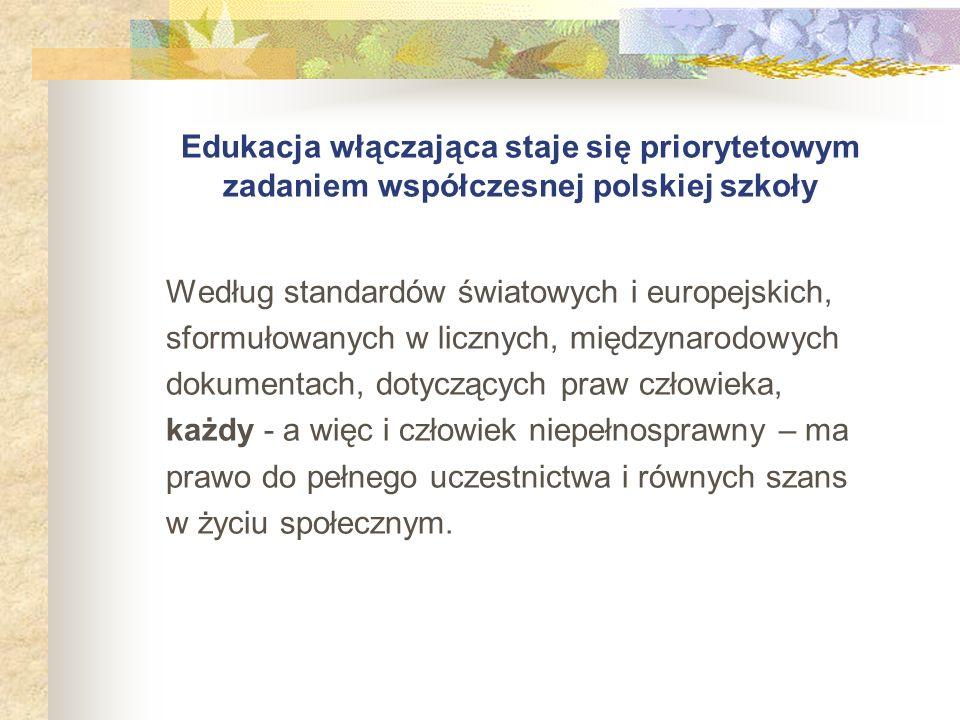 Edukacja włączająca staje się priorytetowym zadaniem współczesnej polskiej szkoły Według standardów światowych i europejskich, sformułowanych w liczny