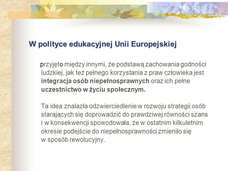W polityce edukacyjnej Unii Europejskiej przyjęto między innymi, że podstawą zachowania godności ludzkiej, jak też pełnego korzystania z praw człowiek