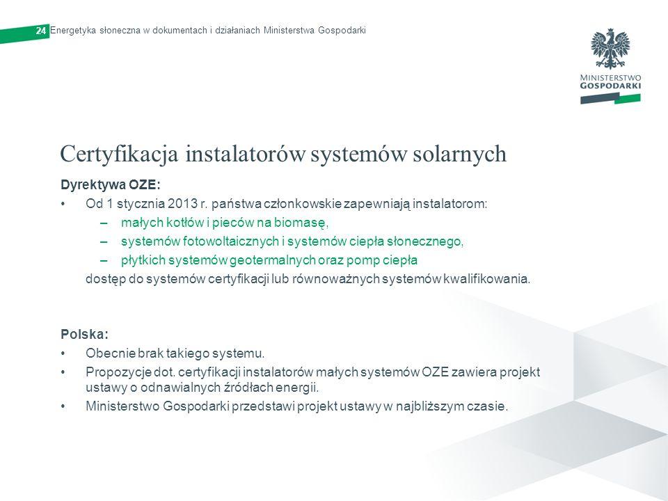 Certyfikacja instalatorów systemów solarnych Dyrektywa OZE: Od 1 stycznia 2013 r. państwa członkowskie zapewniają instalatorom: –małych kotłów i piecó
