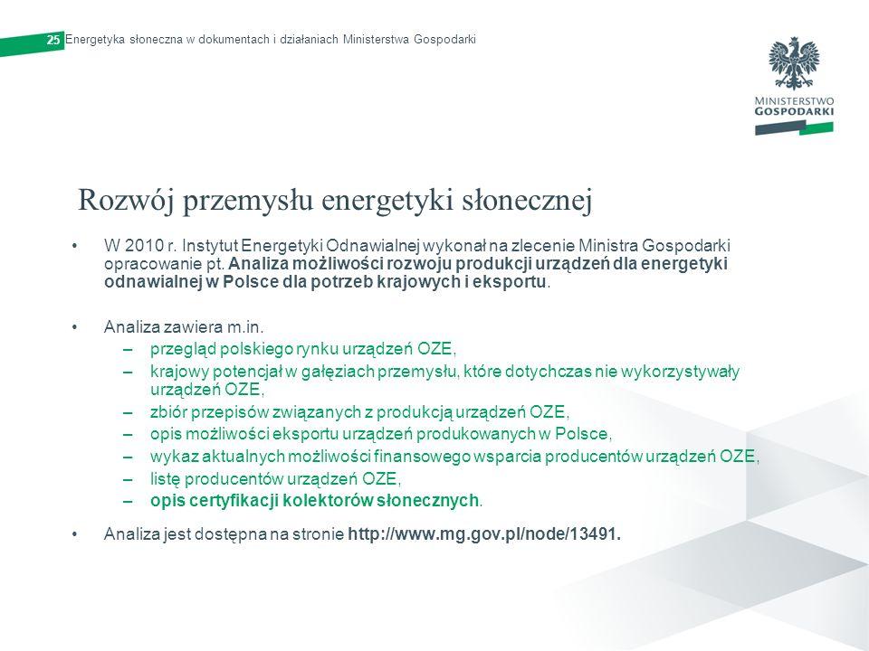 Rozwój przemysłu energetyki słonecznej W 2010 r. Instytut Energetyki Odnawialnej wykonał na zlecenie Ministra Gospodarki opracowanie pt. Analiza możli