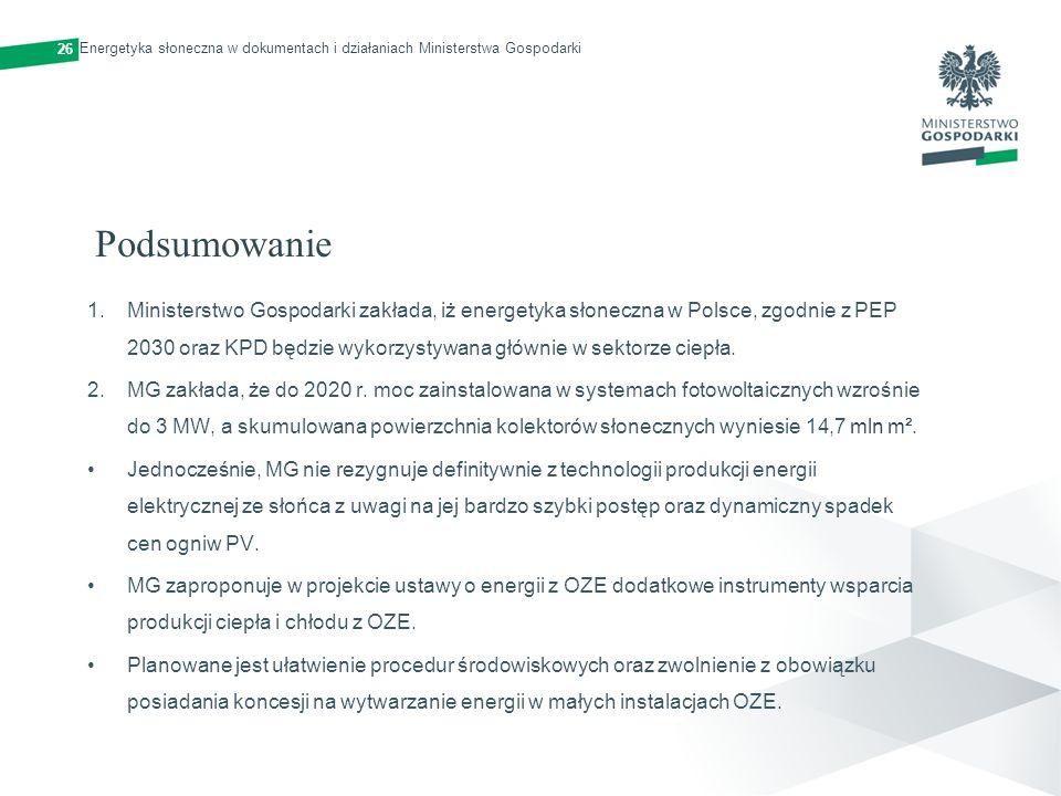 Podsumowanie 1.Ministerstwo Gospodarki zakłada, iż energetyka słoneczna w Polsce, zgodnie z PEP 2030 oraz KPD będzie wykorzystywana głównie w sektorze