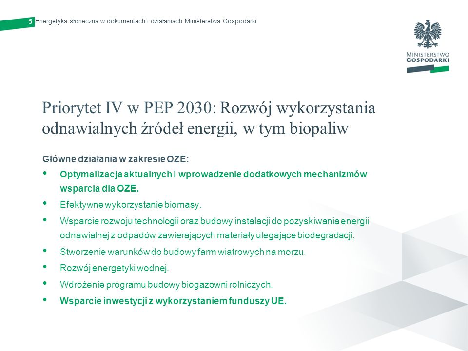 Priorytet IV w PEP 2030: Rozwój wykorzystania odnawialnych źródeł energii, w tym biopaliw Główne działania w zakresie OZE: Optymalizacja aktualnych i