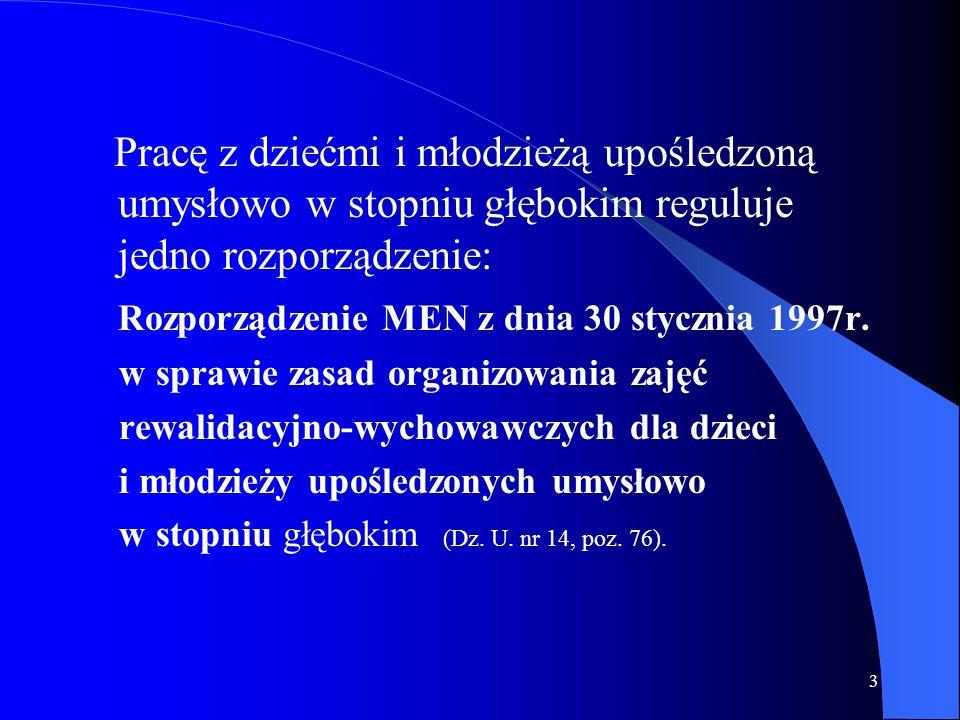 3 Pracę z dziećmi i młodzieżą upośledzoną umysłowo w stopniu głębokim reguluje jedno rozporządzenie: Rozporządzenie MEN z dnia 30 stycznia 1997r. w sp
