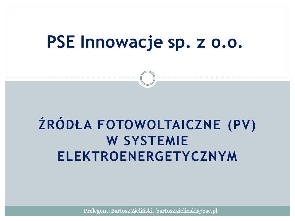 ŹRÓDŁA FOTOWOLTAICZNE (PV) W SYSTEMIE ELEKTROENERGETYCZNYM PSE Innowacje sp. z o.o. Prelegent: Bartosz Zieliński, bartosz.zielinski@pse.pl