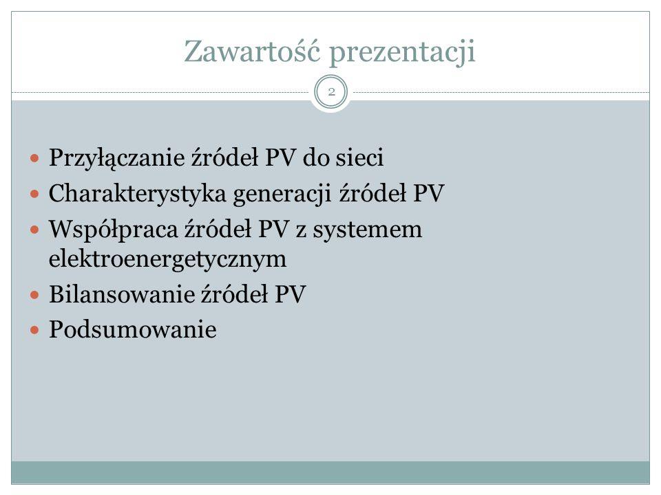 Zawartość prezentacji Przyłączanie źródeł PV do sieci Charakterystyka generacji źródeł PV Współpraca źródeł PV z systemem elektroenergetycznym Bilanso