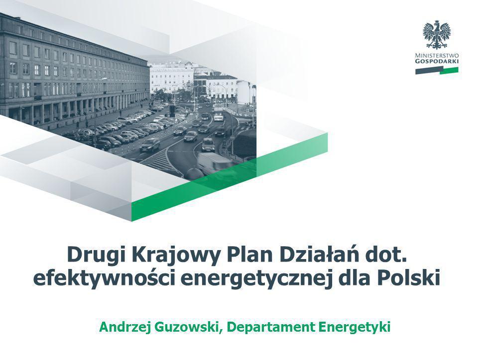 Drugi Krajowy Plan Działań dot. efektywności energetycznej dla Polski Andrzej Guzowski, Departament Energetyki