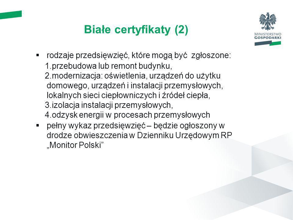 Białe certyfikaty (2) rodzaje przedsięwzięć, które mogą być zgłoszone: 1.przebudowa lub remont budynku, 2.modernizacja: oświetlenia, urządzeń do użytk