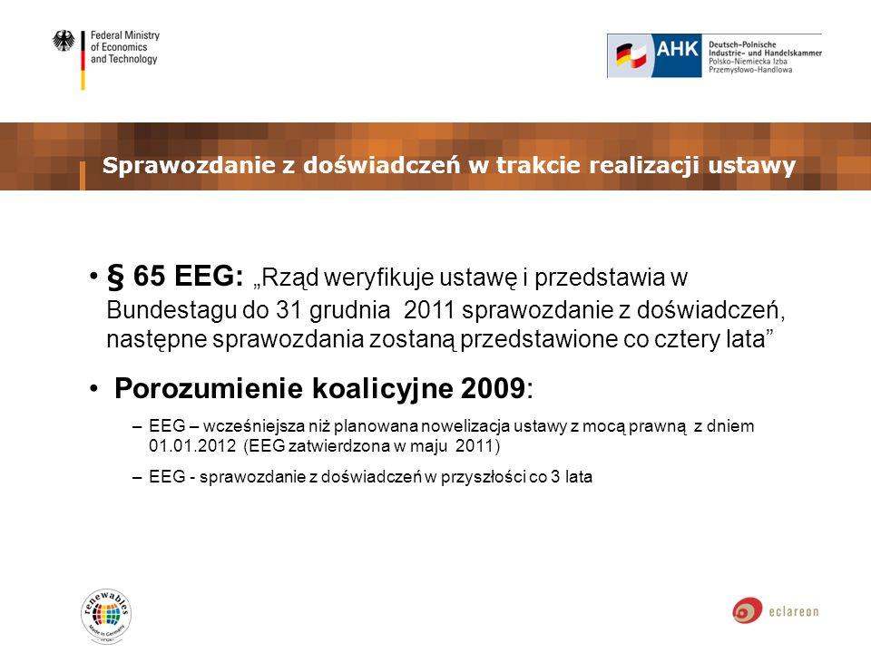 Sprawozdanie z doświadczeń w trakcie realizacji ustawy § 65 EEG:Rząd weryfikuje ustawę i przedstawia w Bundestagu do 31 grudnia 2011 sprawozdanie z doświadczeń, następne sprawozdania zostaną przedstawione co cztery lata Porozumienie koalicyjne 2009: –EEG – wcześniejsza niż planowana nowelizacja ustawy z mocą prawną z dniem 01.01.2012 (EEG zatwierdzona w maju 2011) –EEG - sprawozdanie z doświadczeń w przyszłości co 3 lata