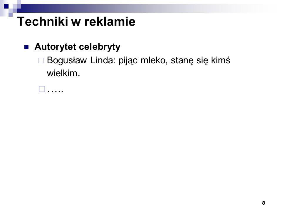 8 Techniki w reklamie Autorytet celebryty Bogusław Linda: pijąc mleko, stanę się kimś wielkim. …..