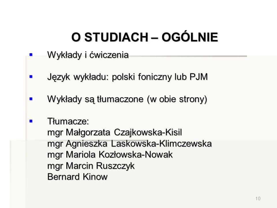 O STUDIACH – OGÓLNIE Wykłady i ćwiczenia Wykłady i ćwiczenia Język wykładu: polski foniczny lub PJM Język wykładu: polski foniczny lub PJM Wykłady są
