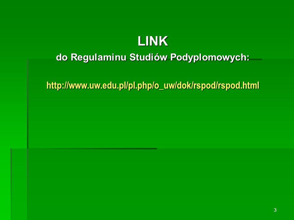 LINK do Regulaminu Studiów Podyplomowych: http://www.uw.edu.pl/pl.php/o_uw/dok/rspod/rspod.html 3