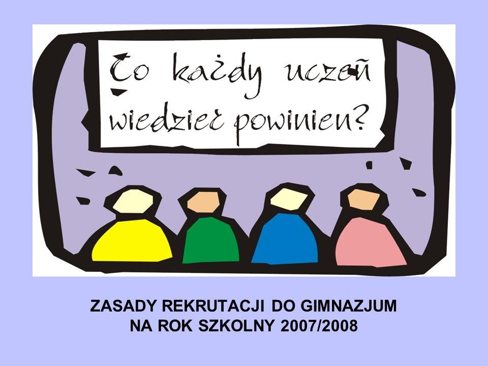 ZASADY REKRUTACJI DO GIMNAZJUM NA ROK SZKOLNY 2007/2008