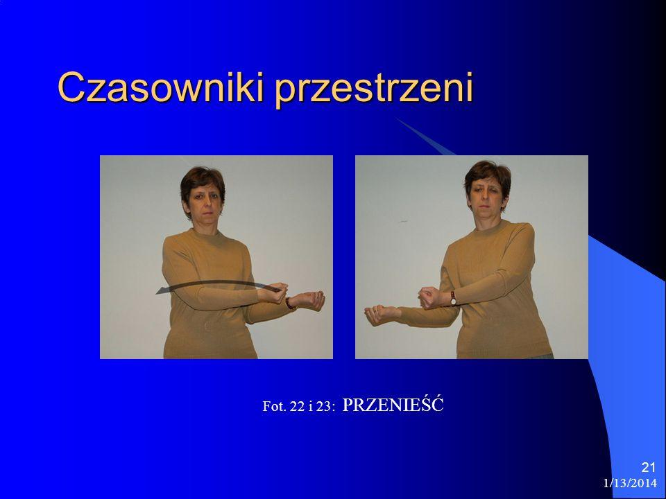 1/13/2014 21 Czasowniki przestrzeni Fot. 22 i 23: PRZENIEŚĆ