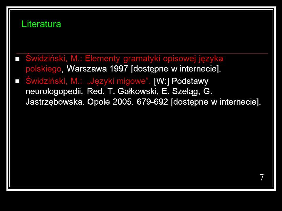 Literatura Świdziński, M.: Elementy gramatyki opisowej języka polskiego, Warszawa 1997 [dostępne w internecie]. Świdziński, M.: Języki migowe. [W:] Po
