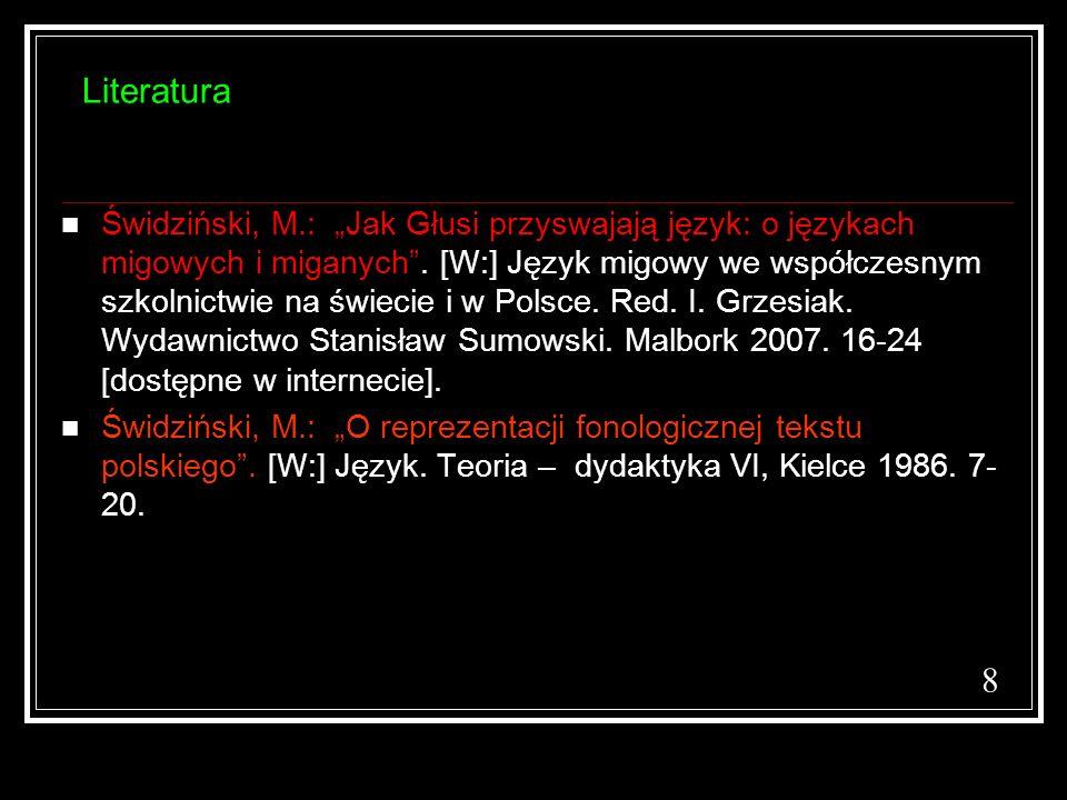 Literatura Świdziński, M.: Jak Głusi przyswajają język: o językach migowych i miganych. [W:] Język migowy we współczesnym szkolnictwie na świecie i w
