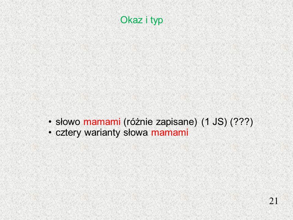 21 słowo mamami (różnie zapisane) (1 JS) (???) cztery warianty słowa mamami Okaz i typ
