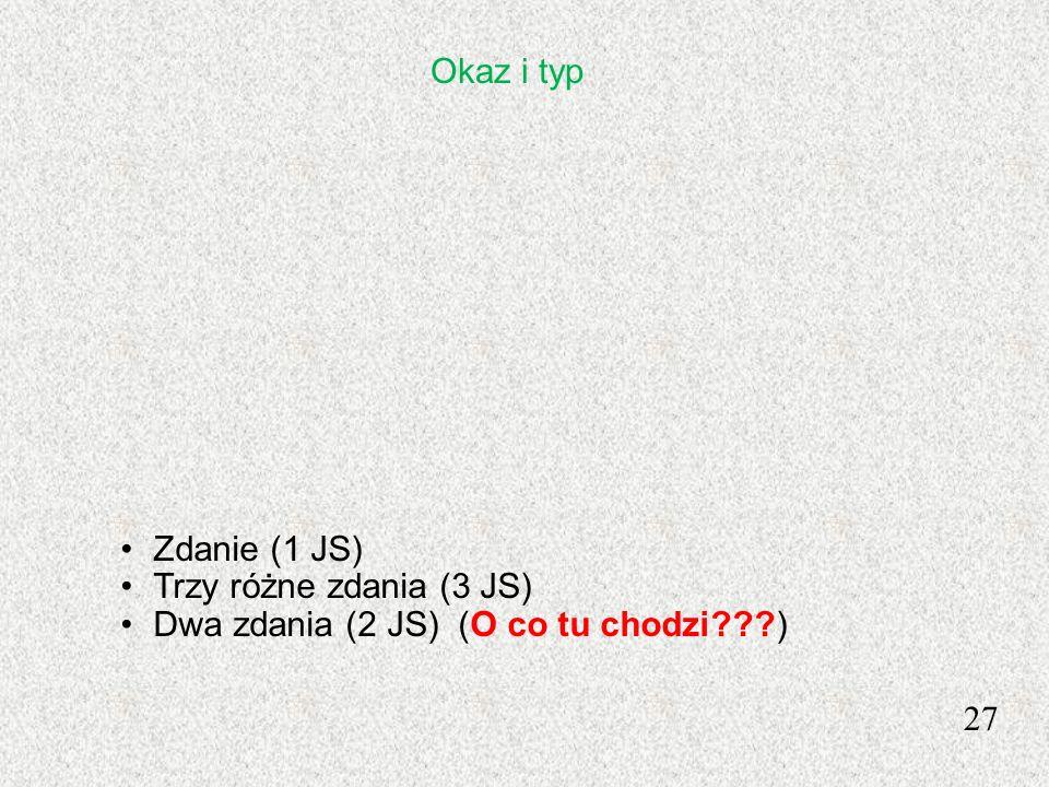 27 Zdanie (1 JS) Trzy różne zdania (3 JS) Dwa zdania (2 JS) (O co tu chodzi???) Okaz i typ