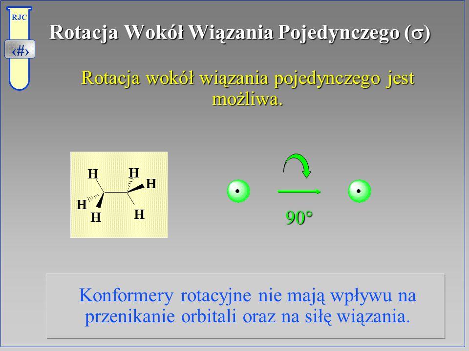 13 RJC Rotacja Wokół Wiązania Pojedynczego ( ) 90° Rotacja wokół wiązania pojedynczego jest możliwa. Rotacja wokół wiązania pojedynczego jest możliwa.