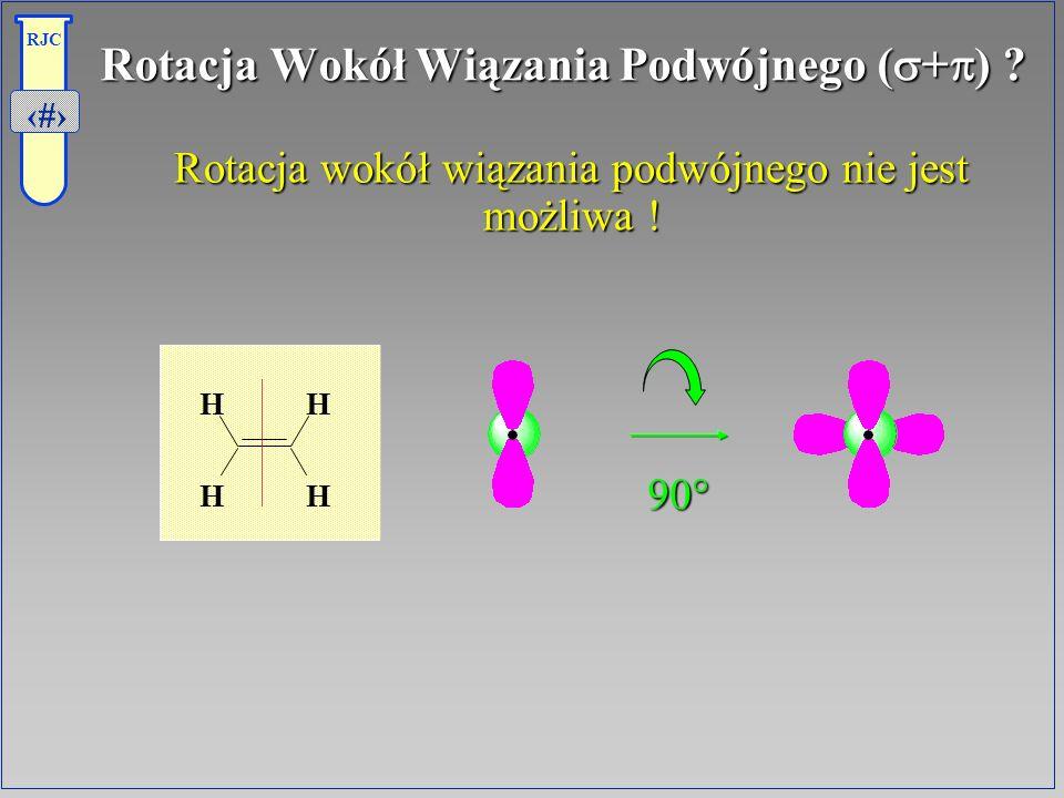 14 RJC Rotacja Wokół Wiązania Podwójnego ( + ) ? Rotacja wokół wiązania podwójnego nie jest możliwa ! Rotacja wokół wiązania podwójnego nie jest możli