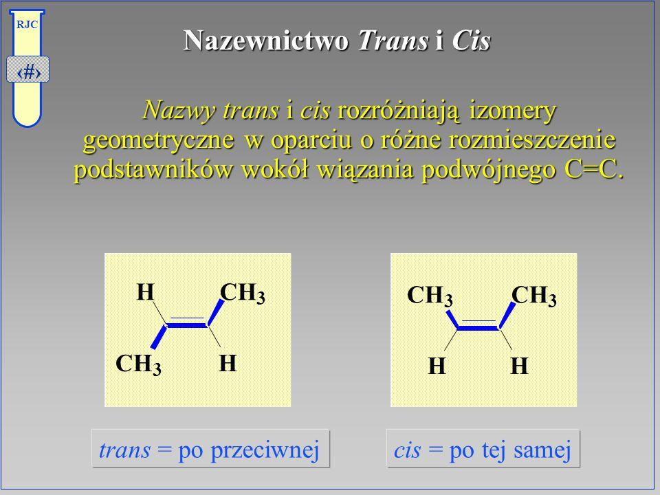 16 RJC Nazewnictwo Trans i Cis Nazwy trans i cis rozróżniają izomery geometryczne w oparciu o różne rozmieszczenie podstawników wokół wiązania podwójn