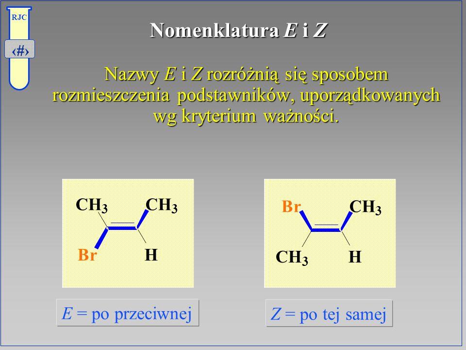 17 RJC Nomenklatura E i Z Nazwy E i Z rozróżnią się sposobem rozmieszczenia podstawników, uporządkowanych wg kryterium ważności. Nazwy E i Z rozróżnią