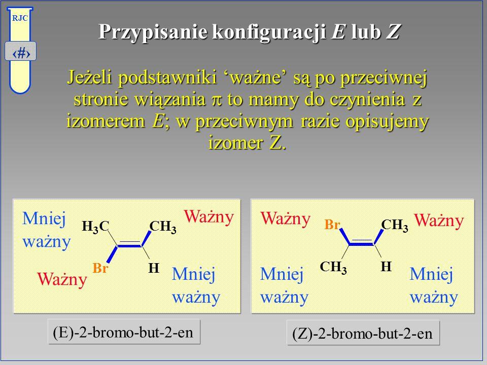 19 RJC Przypisanie konfiguracji E lub Z Jeżeli podstawniki ważne są po przeciwnej stronie wiązania to mamy do czynienia z izomerem E; w przeciwnym raz