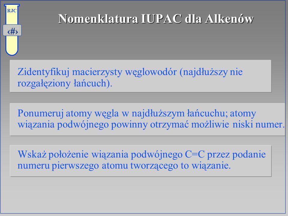 20 RJC Nomenklatura IUPAC dla Alkenów Zidentyfikuj macierzysty węglowodór (najdłuższy nie rozgałęziony łańcuch). Ponumeruj atomy węgla w najdłuższym ł