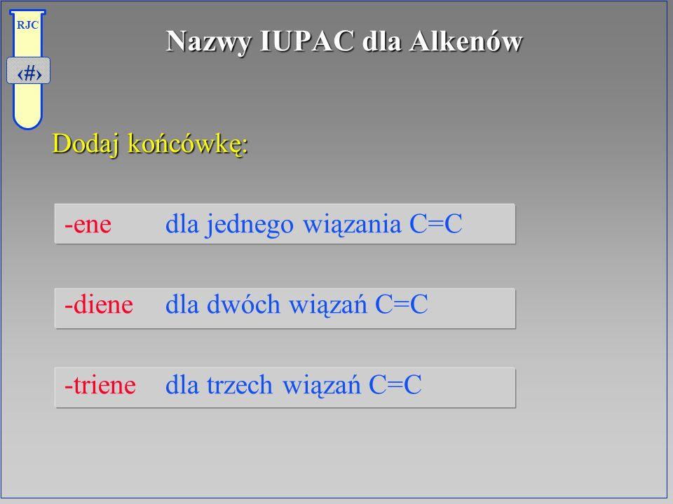 22 RJC Nazwy IUPAC dla Alkenów Dodaj końcówkę: Dodaj końcówkę: -ene dla jednego wiązania C=C -diene dla dwóch wiązań C=C -triene dla trzech wiązań C=C