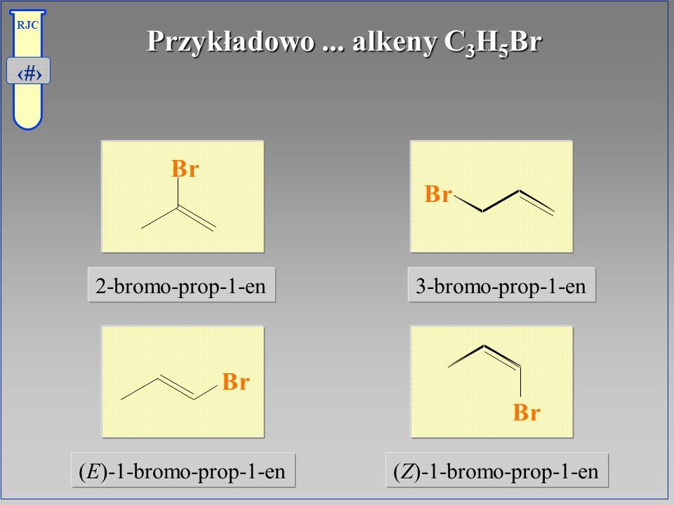 24 RJC Przykładowo... alkeny C 3 H 5 Br (E)-1-bromo-prop-1-en(Z)-1-bromo-prop-1-en 2-bromo-prop-1-en3-bromo-prop-1-en Br