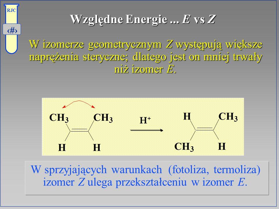 27 RJC Względne Energie... E vs Z W izomerze geometrycznym Z występują większe naprężenia steryczne; dlatego jest on mniej trwały niż izomer E. W izom
