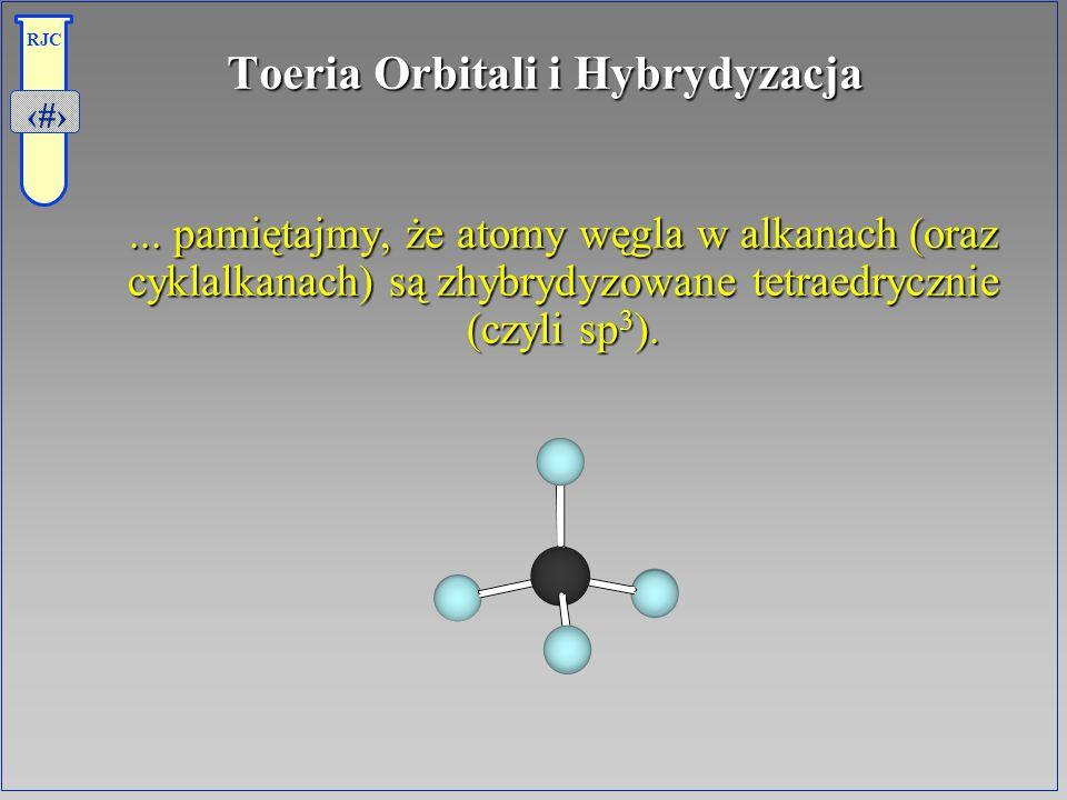 3 RJC Toeria Orbitali i Hybrydyzacja... pamiętajmy, że atomy węgla w alkanach (oraz cyklalkanach) są zhybrydyzowane tetraedrycznie (czyli sp 3 ).... p