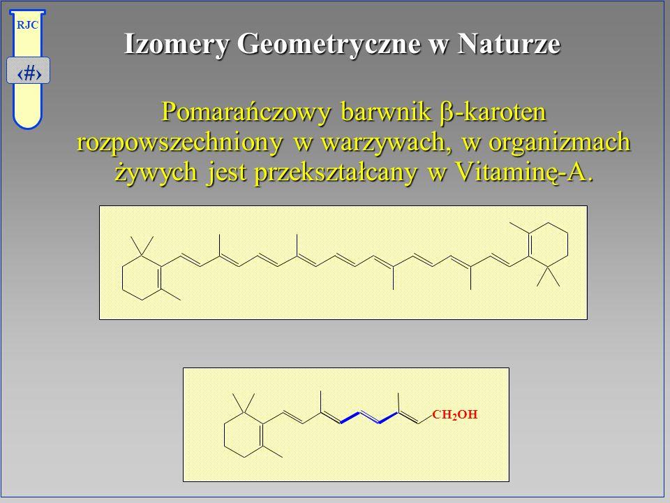31 RJC Izomery Geometryczne w Naturze Pomarańczowy barwnik -karoten rozpowszechniony w warzywach, w organizmach żywych jest przekształcany w Vitaminę-
