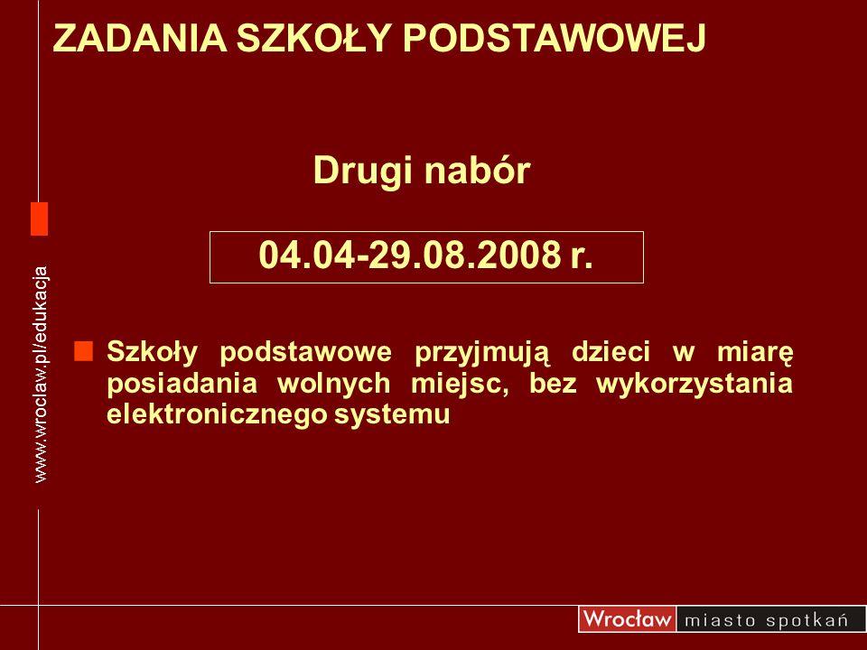 ZADANIA SZKOŁY PODSTAWOWEJ www.wroclaw.pl/edukacja Drugi nabór Szkoły podstawowe przyjmują dzieci w miarę posiadania wolnych miejsc, bez wykorzystania